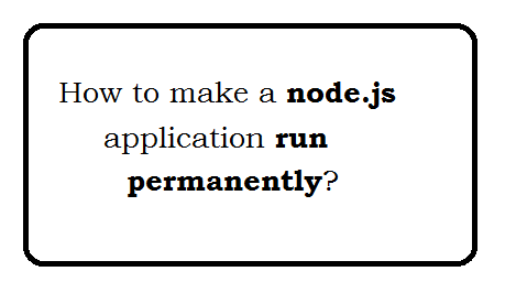 How to make a node.js application run permanently