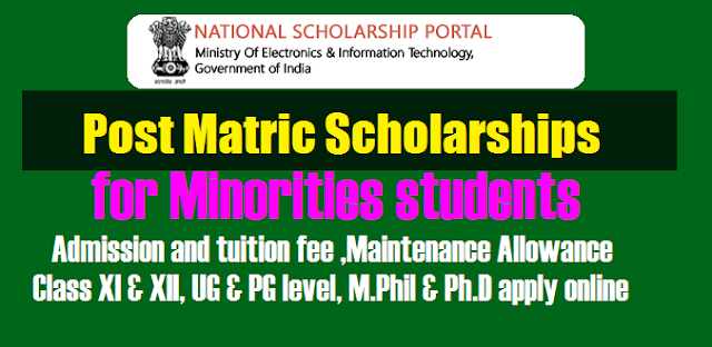 Govt of India Scheme Of 'Post-Matric Scholarship' For Students Belonging to the Minority Communities For 2018-19 Admission and tuition fee, Maintenance Allowance  Class XI & XII, UG & PG level, M.Phil & Ph.D Online apply, selection List @scholarships.gov.in
