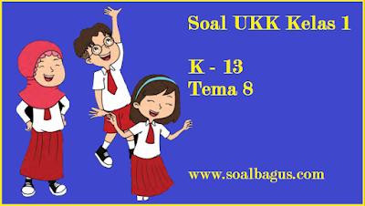 Download soal latihan ukk/ uas genap kls 1 tema 8 semester 2 kurikulum 2013/ kurtilas www.soalbagus.com