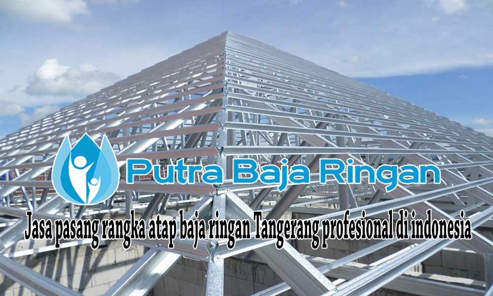 Harga Jasa Pasang Baja Ringan Tangerang 2021