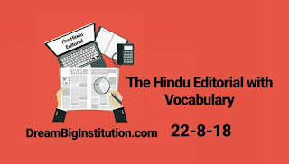 The Hindu Editorial With Important Vocabulary(22-8-18) - Dream Big Institution