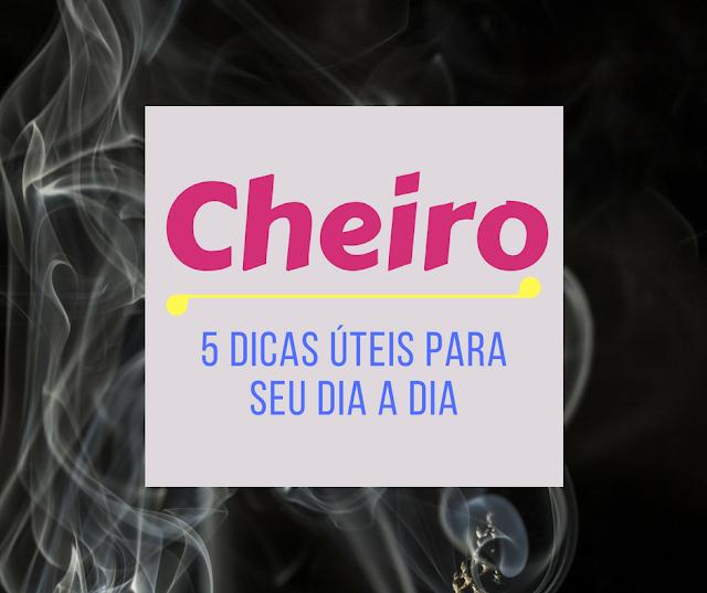 5 Dicas - Cheiros