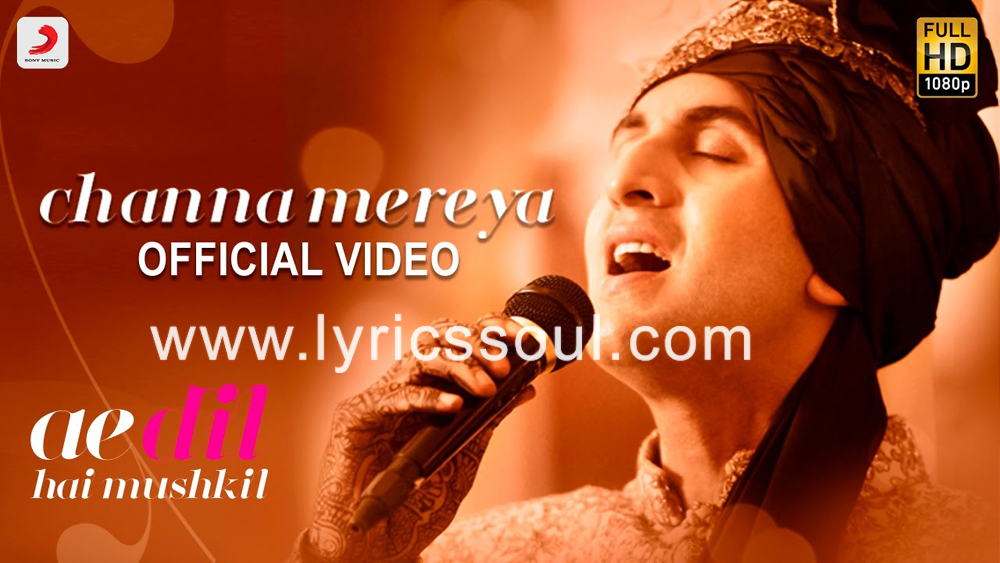 The Channa Mereya lyrics from 'Ae Dil Hai Mushkil', The song has been sung by Arijit Singh, , . featuring Ranbir Kapoor, Anushka Sharma, Aishwarya Rai, Fawad Khan. The music has been composed by Pritam, , . The lyrics of Channa Mereya has been penned by Amitabh Bhattacharya,
