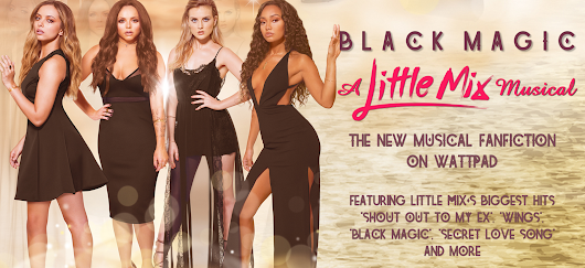 HUGE News Coming, LonCon 2016, 'Black Magic: A Little Mix Musical'