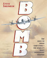 Bomb: The Race to Build-And Steal-The World's Most Dangerous Weapon by Steve Sheinkin (Age: 10+ years)