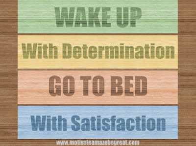 "Motivational Pictures Quotes, Facebook Page, MotivateAmazeBeGREAT, Inspirational Quotes, Motivation, Quotations, Inspiring Pictures, Success, Quotes About Life, Life Hack: ""WAKE UP With Determination. GO TO BED With Satisfaction."""