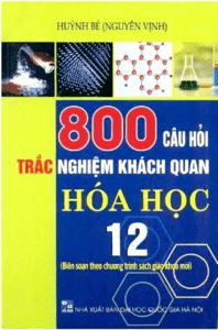 800 Câu Hỏi Trắc Nghiệm Khách Quan Hóa Học 12