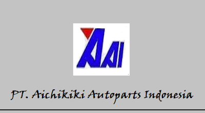 Lowongan Kerja SMA SMK D3 S1, PT Aichikiki Autoparts Indonesia, Jobs: Production Leader.