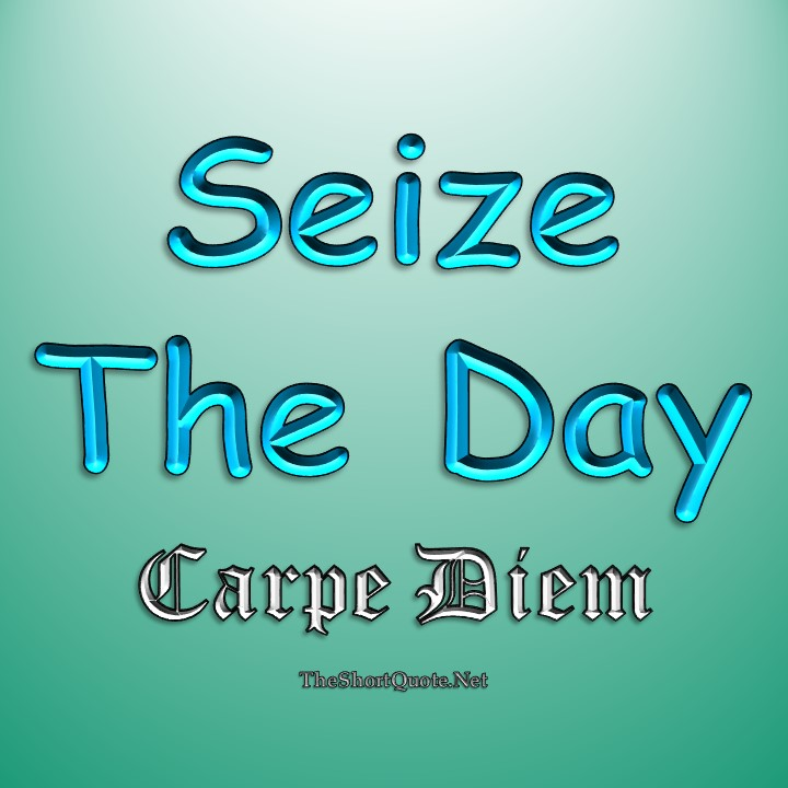 Carpe Diem (Seize the Day)