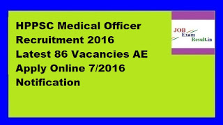 HPPSC Medical Officer Recruitment 2016 Latest 86 Vacancies AE Apply Online 7/2016 Notification