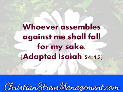 Whosoever shall gather together against you shall fall for your sake. (Isaiah 54:15)
