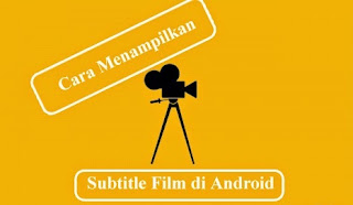 Cara Menggabungkan Subtitle dengan Film di Smartphone Android