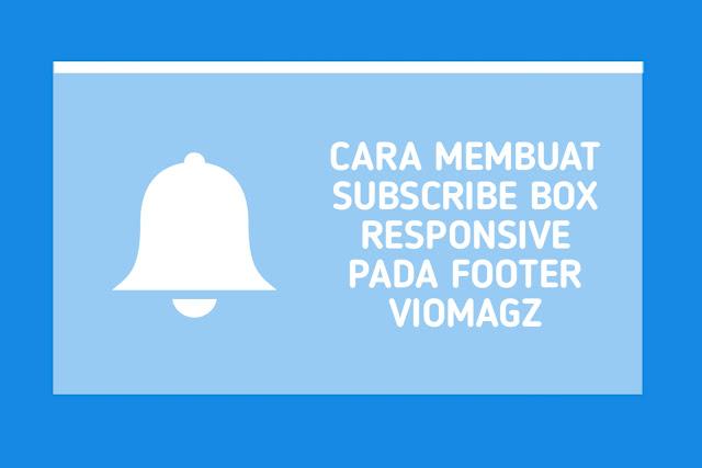 Cara Membuat Subscribe Box Responsive Pada Footer Viomagz