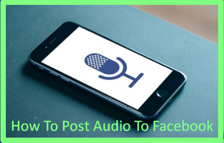 How To Post Audio To Facebook