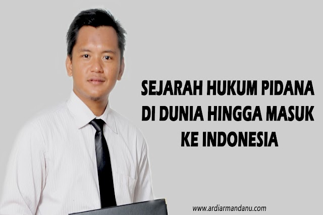 Sejarah Berlakunya Hukum Pidana di Dunia Hingga Masuk Ke Indonesia