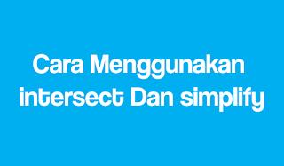 Cara Menggunakan intersect Dan simplify