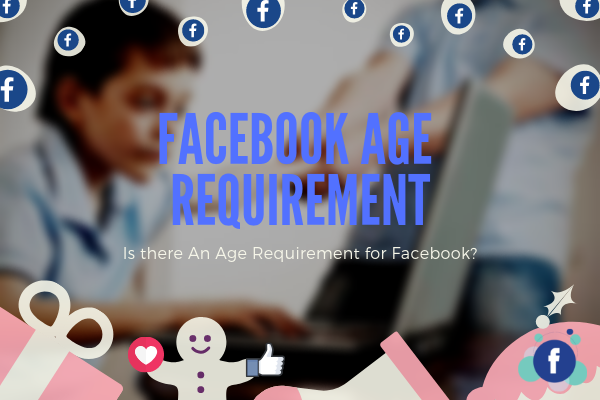 How Old You Have To Be For Facebook<br/>