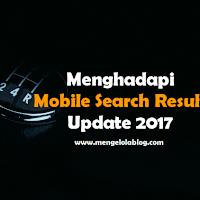Persiapan Blog Menghadapi Google Mobile Search Result Update 2017