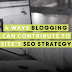 4 Ways Blogging Can Contribute To Site's SEO Strategy