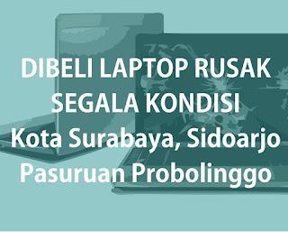 Beli Laptop Rusak Surabaya, Sidoarjo, Pasuruan, Probolinggo