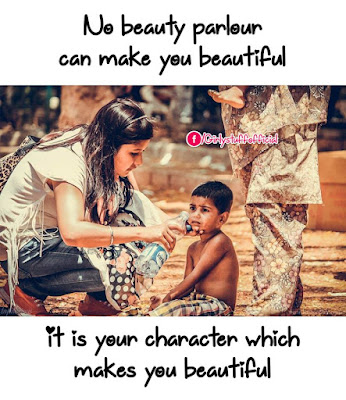 No beauty parlour can make you beautiful it is your character which makes you beautiful
