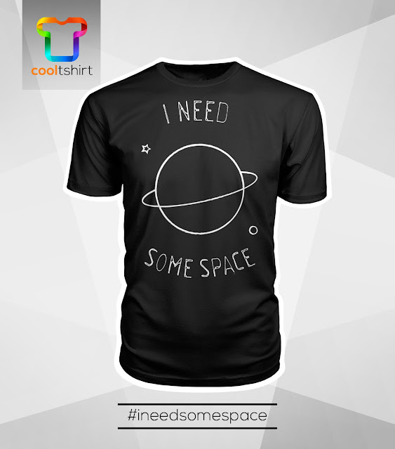 i want this shirt, i need this shirt, i love this shirt, I need some space cool limited edition Tshirt with saying and funny quote