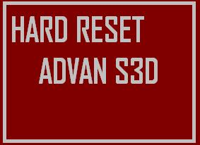 Overcoming bootloop and hank logo by way of hard reset latest Advan s3d.