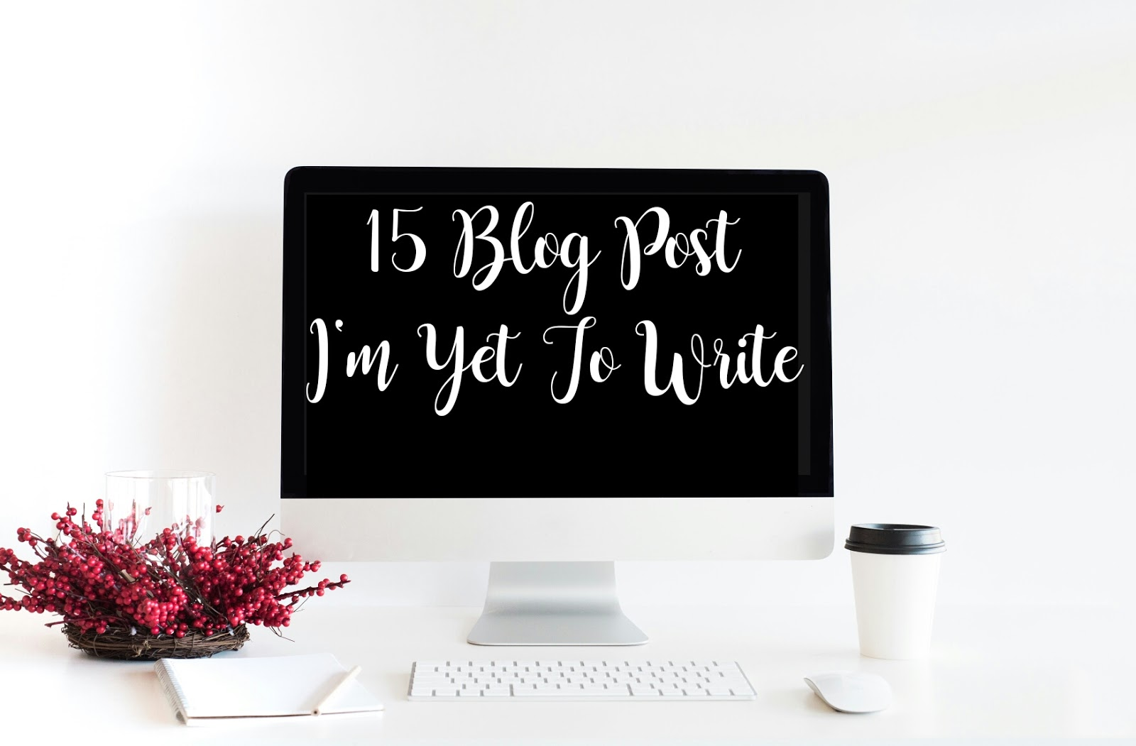15 Blog Post I'm Yet To Write | Lenne Zulkiflly