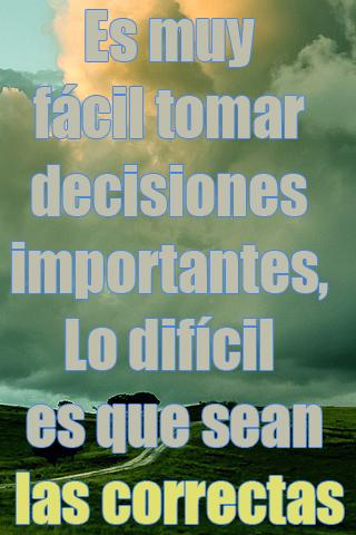 Es muy fácil tomar decisiones importantes, Lo difícil es que sean las correctas