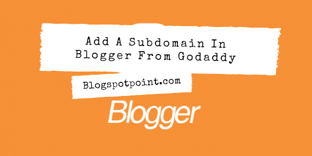 How To Add A Subdomain In Blogger From Godaddy