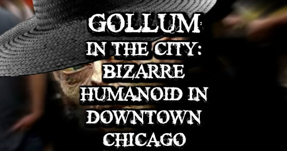 Gollum in the City: Bizarre Humanoid in Downtown Chicago