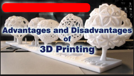 Advantages and Disadvantages of 3d Printer