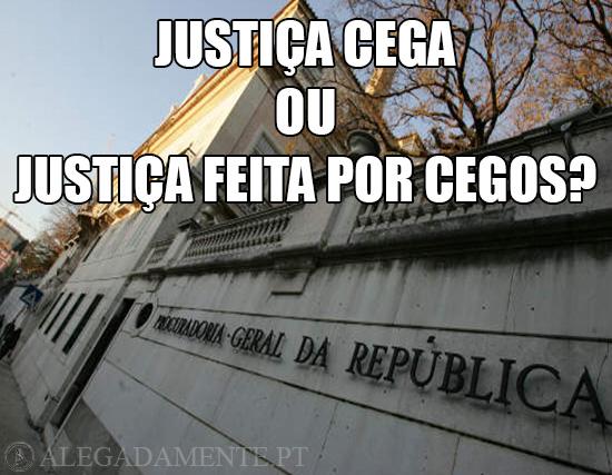 Alegadamente: Imagem da Procuradoria-Geral da República – Justiça cega ou Justiça feita por cegos?