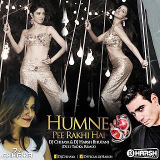 HUMNE-PEE-RAKHI-HAI-DJ-CHHAYA-DJ-HARSH-BHUTANI-DESI-TADKA-CLUB-REMIX