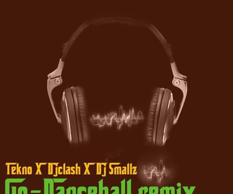 MUSIC: Tekno – Go Dance Hall Refix By DJ Clash × DJ Smallz