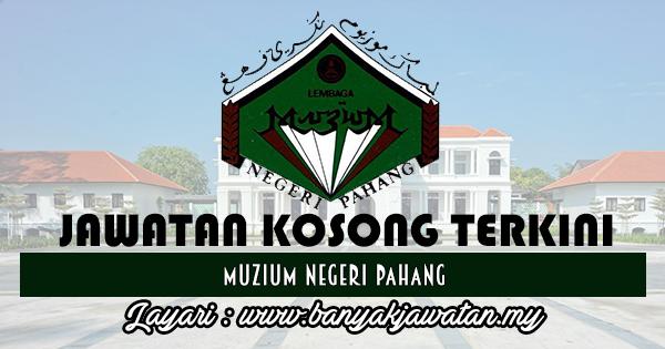 Jawatan Kosong 2017 di Muzium Negeri Pahang www.banyakjawatan.my