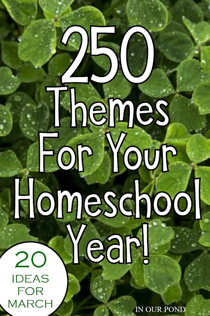 20 Theme Ideas for March as part of the 250 Theme Unit Ideas for Your Entire Homeschool Year blog post // In Our Pond
