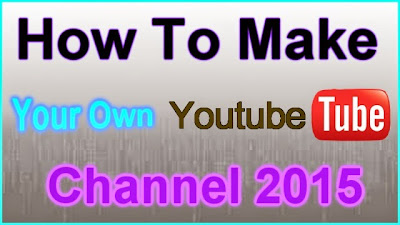 How to make Youtube Channel 2015 - Step By Step Tutorial ~ HOW-TO