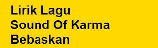 Lirik Lagu Sound Of Karma - Bebaskan