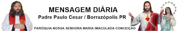 MENSAGEM DIÁRIA EVANGELIZAÇÃO - PADRE PAULO DE BORRAZÓPOLIS