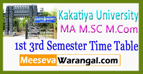 Kakatiya University MA M.SC M.Com 1st 3rd Semester Time Table 2017-18