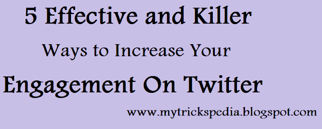 Top 5 Effective and Killer Ways to Increase Your Engagement On Twitter