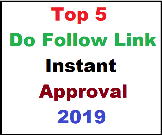 Top 5 Do Follow Link Instant approval 2019
