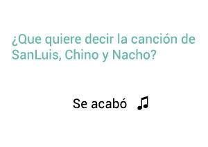 Significado de la canción Se Acabó SanLuis Chino Nacho.