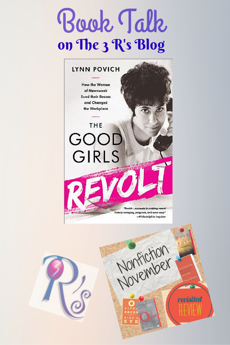 Nonfiction November book discussion repost on The 3 Rs Blog: THE GOOD GIRLS REVOLT, by Lynn Povich
