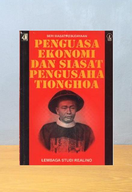 PENGUASA EKONOMI DAN SIASAT PENGUSAHA TIONGHOA, T. Hani Handoko Lembaga Studi Realino