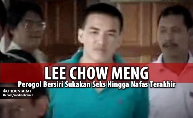 Perogol Bersiri Sukakan Seks Hingga Nafas Terakhir, Lee Chow Meng