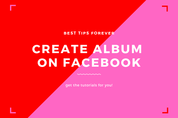How To Make An Album On Facebook<br/>