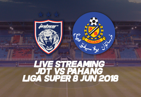 LIVE STREAMING JDT VS PAHANG LIGA SUPER 8 JUN 2018