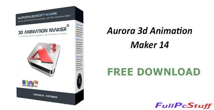 Aurora 3d Animation Maker Full Version Free Download Crack